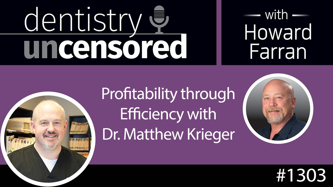 1303 Profitability through Efficiency with Dr. Matthew Krieger : Dentistry Uncensored with Howard Farran