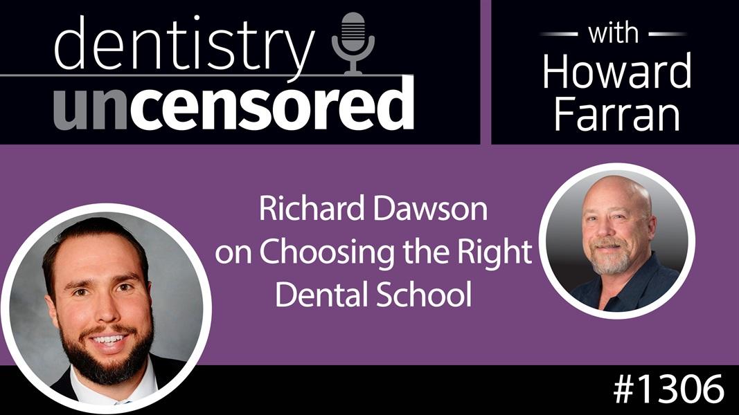 1306 Richard Dawson on Choosing the Right Dental School : Dentistry Uncensored with Howard Farran