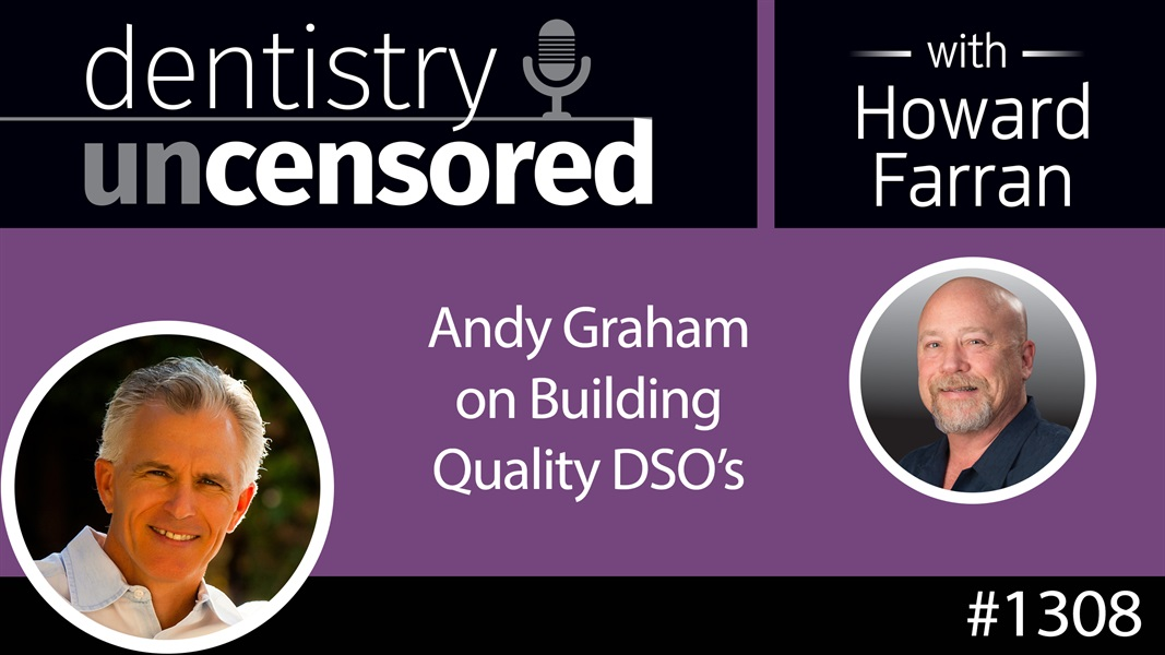 1308 Andy Graham on Building Quality DSO's : Dentistry Uncensored with Howard Farran