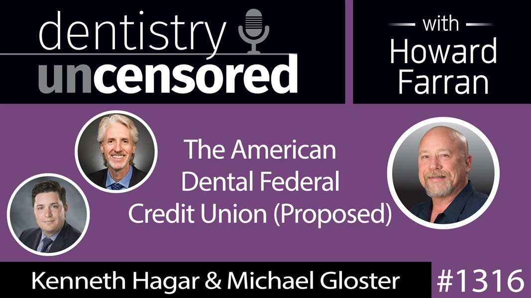 1316 Kenneth Hagar & Michael Gloster's American Dental Federal Credit Union (Proposed) : Dentistry Uncensored with Howard Farran
