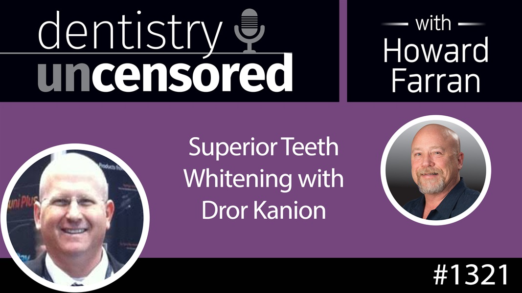1321 Superior Teeth Whitening with Dror Kanion : Dentistry Uncensored with Howard Farran