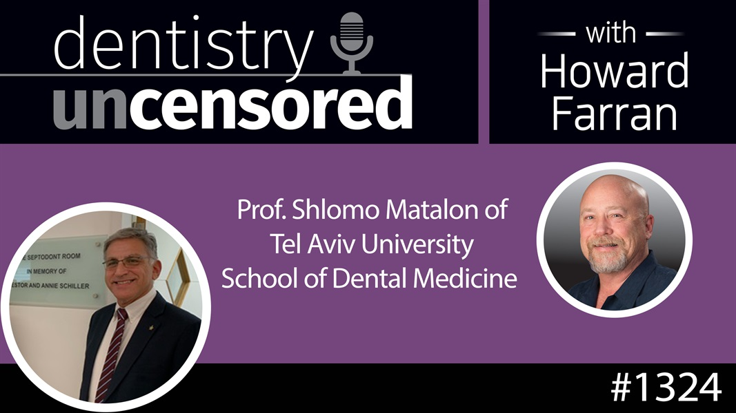1324 Prof. Shlomo Matalon of Tel Aviv University School of Dental Medicine : Dentistry Uncensored with Howard Farran