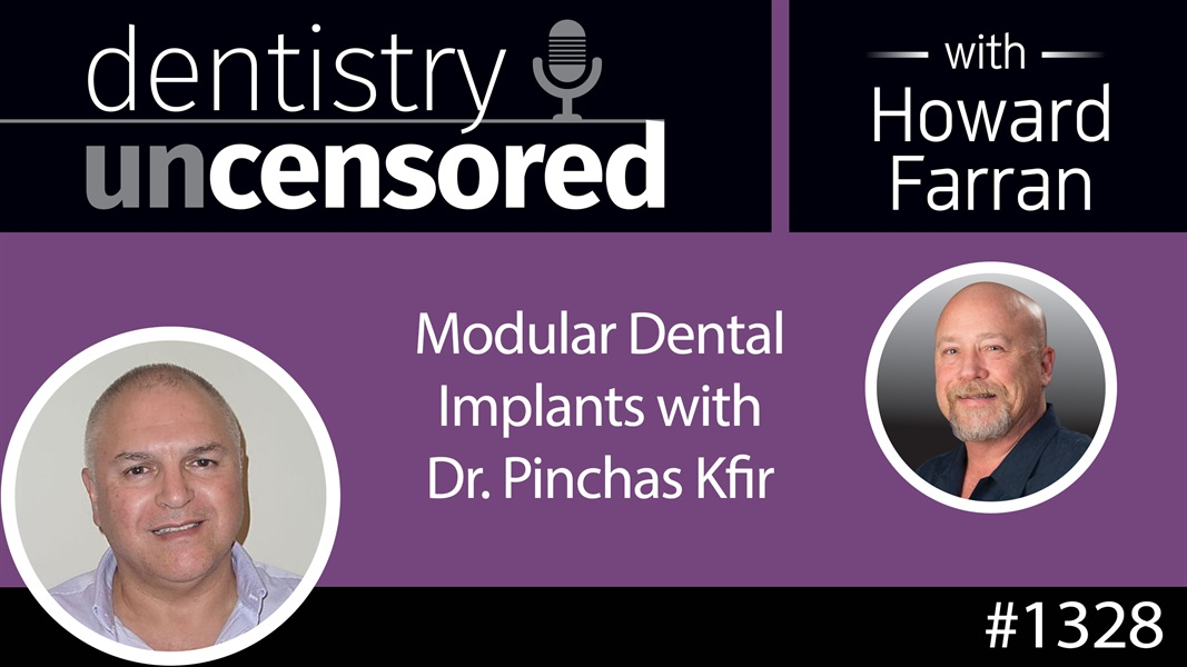 1328 Modular Dental Implants with Dr. Pinchas Kfir : Dentistry Uncensored with Howard Farran