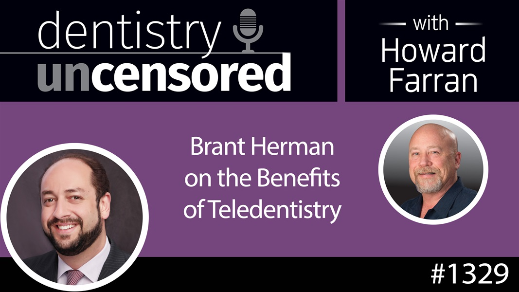 1329 Brant Herman on the Benefits of Teledentistry : Dentistry Uncensored with Howard Farran