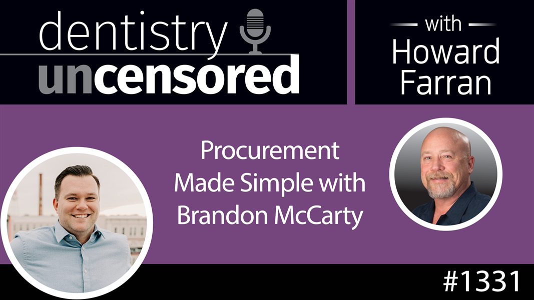 1331 Procurement Made Simple with Brandon McCarty : Dentistry Uncensored with Howard Farran