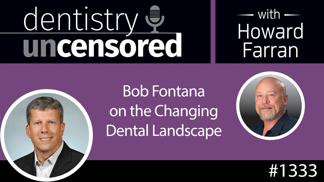 1333 Bob Fontana of Aspen Dental on the Changing Dental Landscape : Dentistry Uncensored with Howard Farran