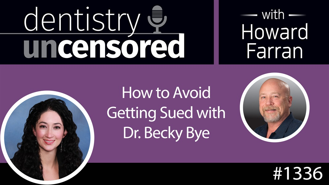 1336 How To Avoid Getting Sued with Dr. Becky Bye : Dentistry Uncensored with Howard Farran