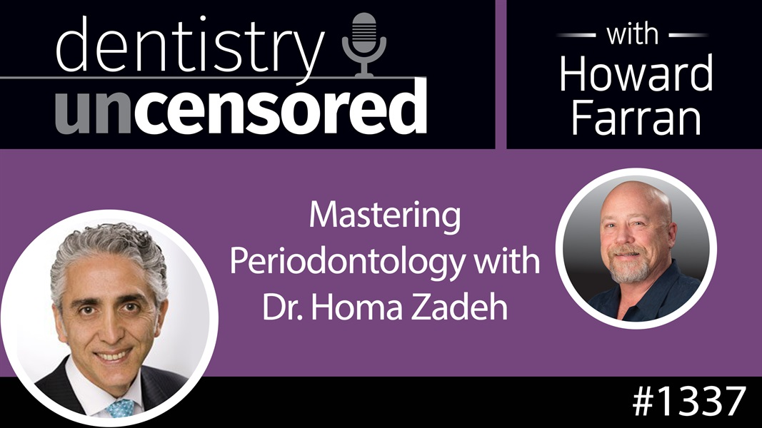 1337 Mastering Periodontology with Dr. Homa Zadeh : Dentistry Uncensored with Howard Farran