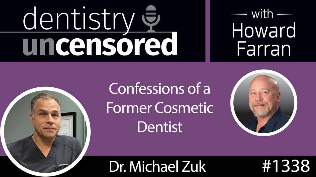 1338 Confessions of a Former Cosmetic Dentist with Dr. Michael Zuk : Dentistry Uncensored with Howard Farran