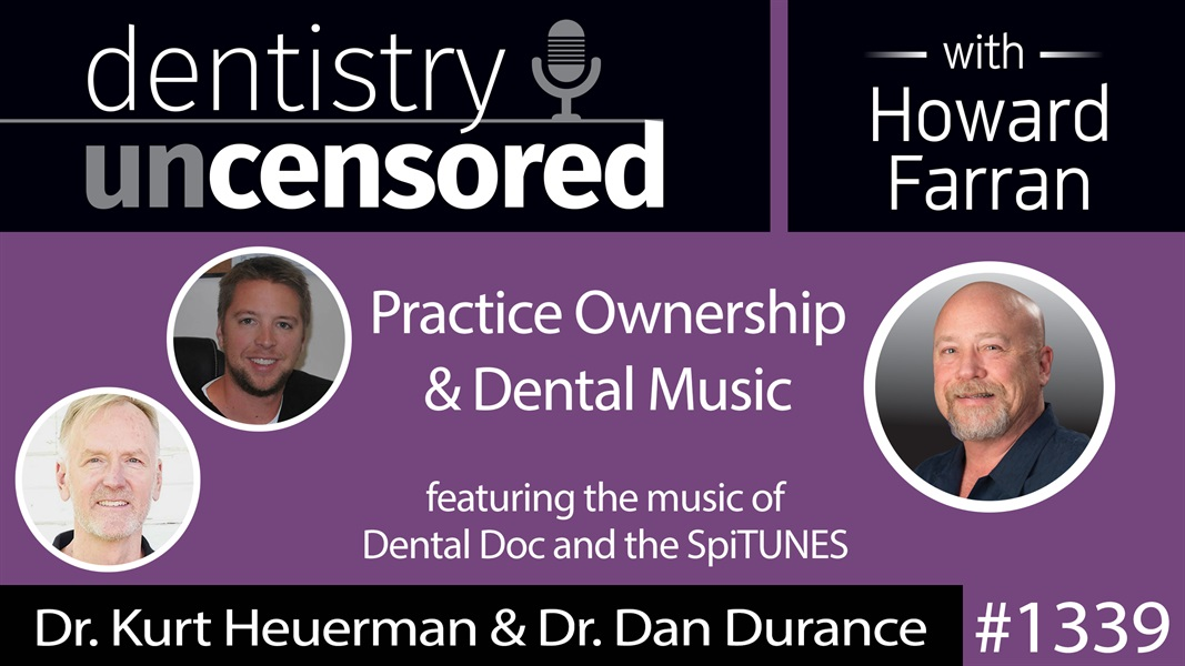 1339 Practice Ownership and Dental Music with Dr. Kurt Heuerman and Dr. Dan Durance : Dentistry Uncensored with Howard Farran