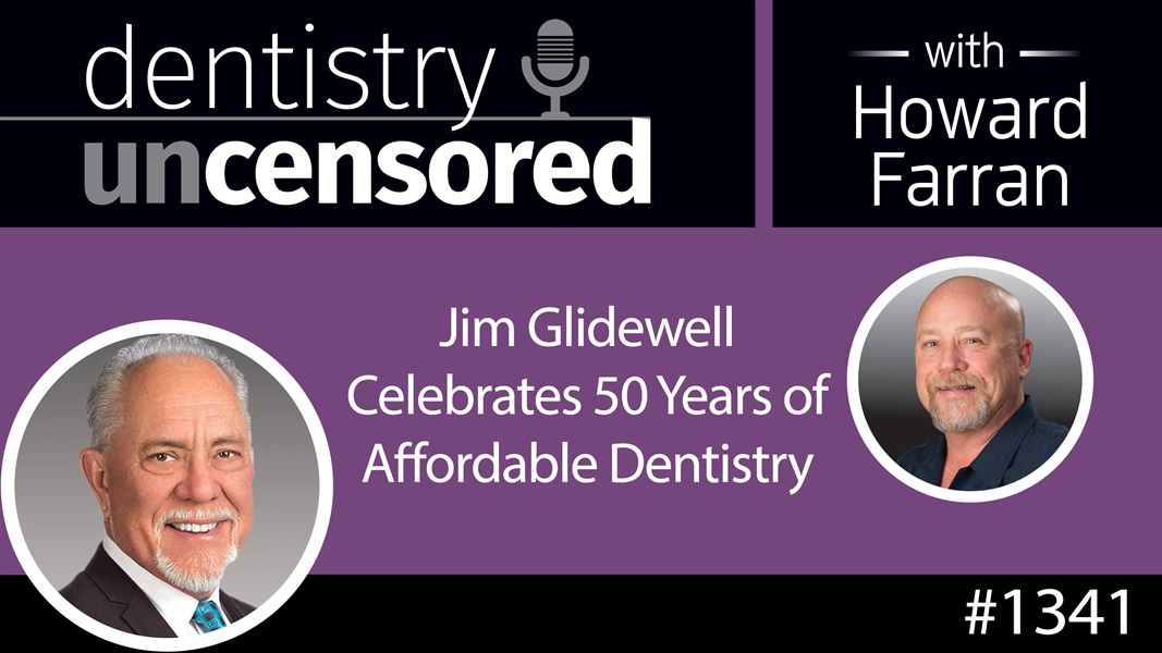 1341 Jim Glidewell Celebrates 50 Years of Affordable Dentistry : Dentistry Uncensored with Howard Farran