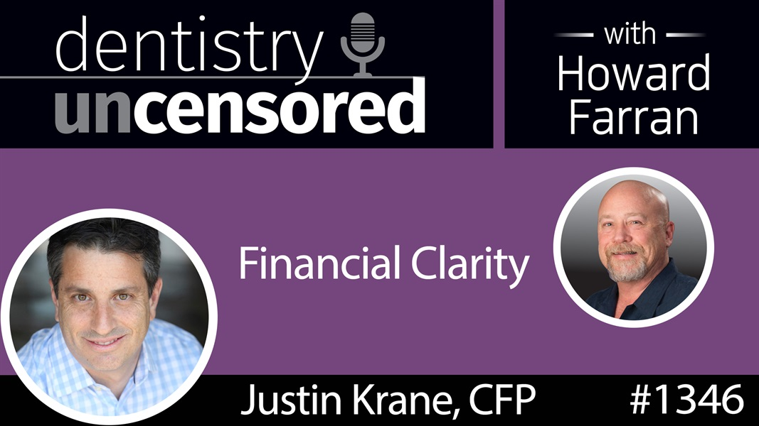 1346 Financial Clarity with Justin Krane, CFP : Dentistry Uncensored with Howard Farran