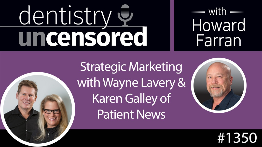 1350 Strategic Marketing with Wayne Lavery & Karen Galley of Patient News : Dentistry Uncensored with Howard Farran