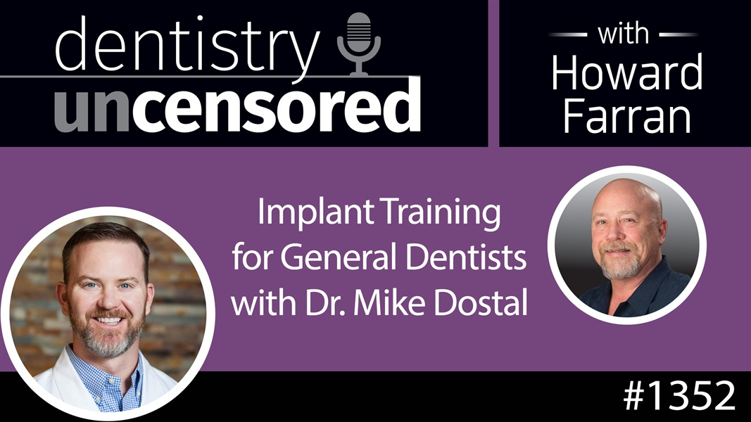 1352 Implant Training for General Dentists with Dr. Mike Dostal : Dentistry Uncensored with Howard Farran