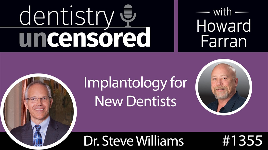 1355 Implantology for New Dentists with Dr. Steve Williams : Dentistry Uncensored with Howard Farran