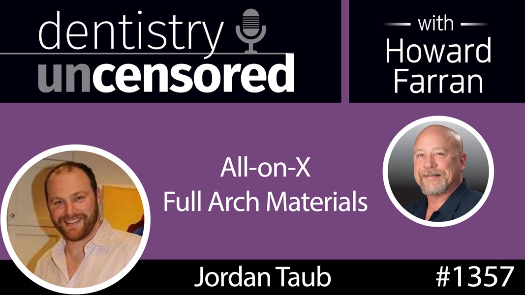 1357 All-on-X Full Arch Materials with Jordan Taub : Dentistry Uncensored with Howard Farran