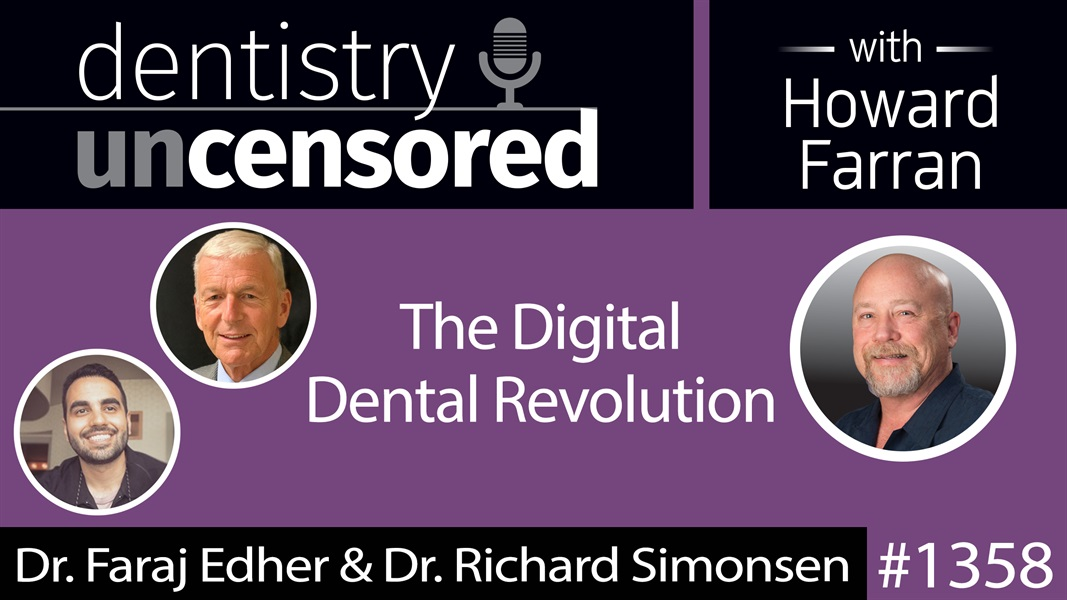 1358 Dr. Faraj Edher & Dr. Richard Simonsen on the Digital Dental Revolution : Dentistry Uncensored with Howard Farran