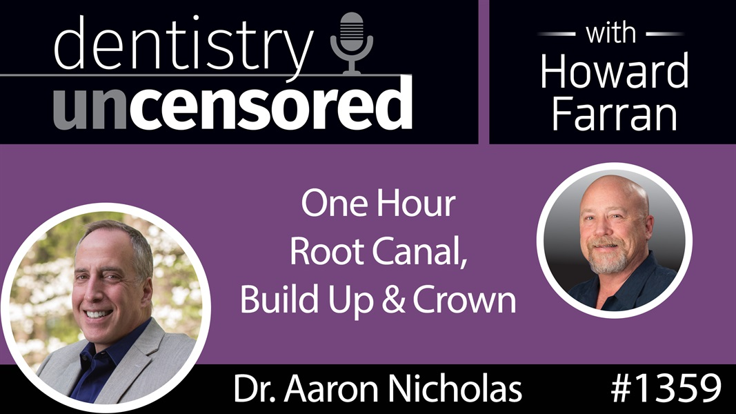 1359 One Hour Molar Root Canal Build Up & Crown with Dr. Aaron Nicholas : Dentistry Uncensored with Howard Farran