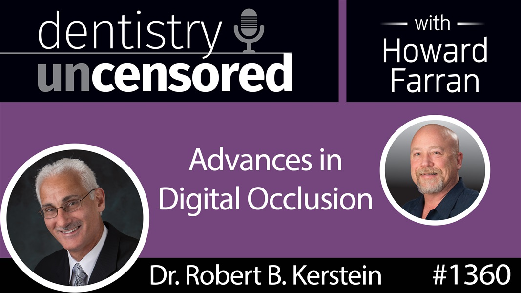 1360 Advances in Digital Occlusion with Dr. Robert B. Kerstein : Dentistry Uncensored with Howard Farran