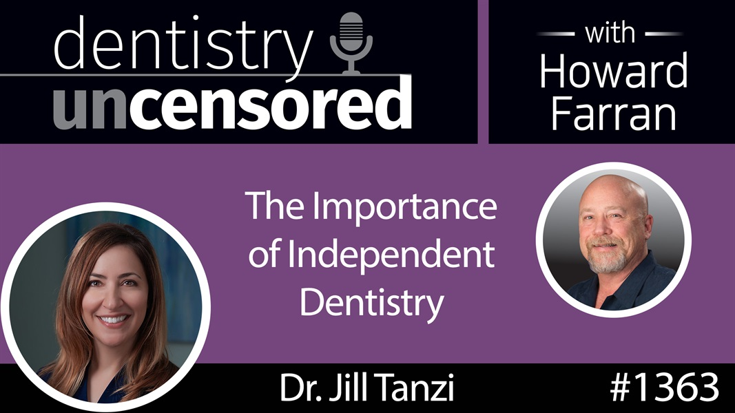 1363 Dr. Jill Tanzi on the Importance of Independent Dentistry : Dentistry Uncensored with Howard Farran