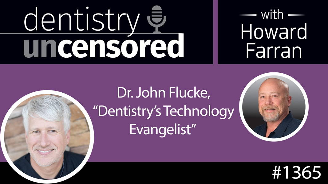 "1365 Dr. John Flucke, ""Dentistry's Technology Evangelist"" : Dentistry Uncensored with Howard Farran"