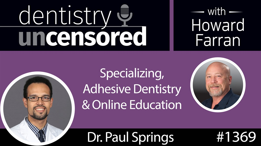 1369 Dr. Paul Springs on Specializing, Adhesive Dentistry & Online Education : Dentistry Uncensored with Howard Farran