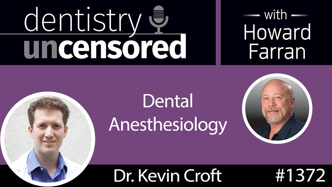 1372 Dental Anesthesiology with Dr. Kevin Croft : Dentistry Uncensored with Howard Farran