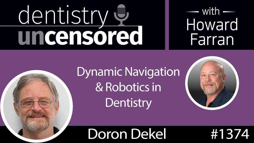 1374 Dynamic Navigation & Robotics in Dentistry with Doron Dekel : Dentistry Uncensored with Howard Farran
