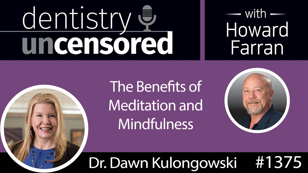 1375 Dr. Dawn Kulongowski on the Benefits of Meditation and Mindfulness : Dentistry Uncensored with Howard Farran