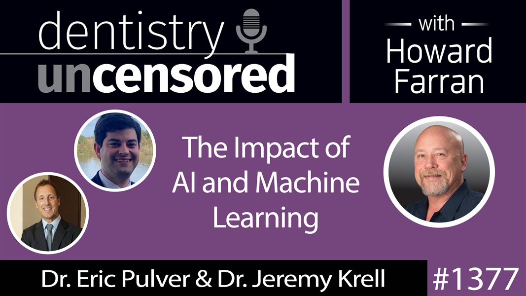 1377 Dr. Eric Pulver & Dr. Jeremy Krell on the Impact of AI and Machine Learning : Dentistry Uncensored with Howard Farran