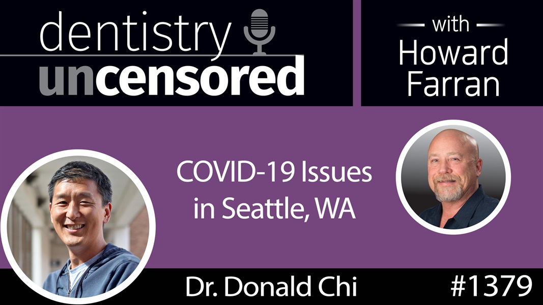 1379 Pediatric Dentist Dr. Donald Chi on COVID-19 Issues in Seattle, WA : Dentistry Uncensored with Howard Farran