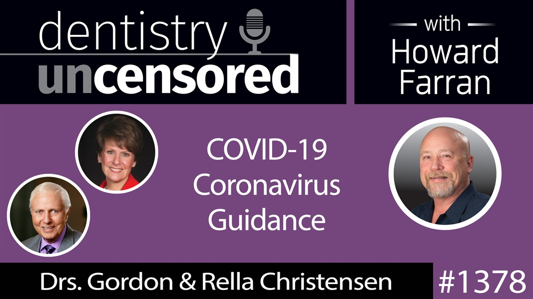 1378 COVID-19 Coronavirus Guidance from Drs. Gordon and Rella Christensen : Dentistry Uncensored with Howard Farran