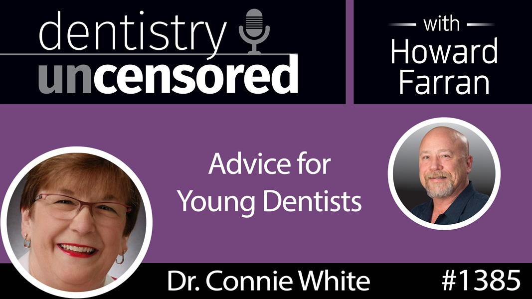 1385 Advice for Young Dentists from AGD President Dr. Connie White : Dentistry Uncensored with Howard Farran