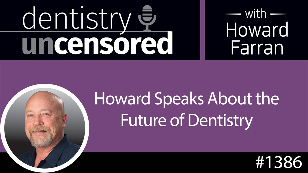 1386 Howard Speaks About the Future of Dentistry : Dentistry Uncensored with Howard Farran