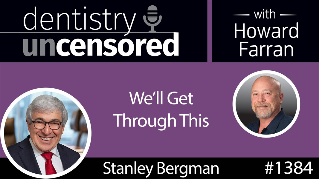 "1384 ""We'll Get Through This"" - Henry Schein CEO Stanley Bergman : Dentistry Uncensored with Howard Farran"
