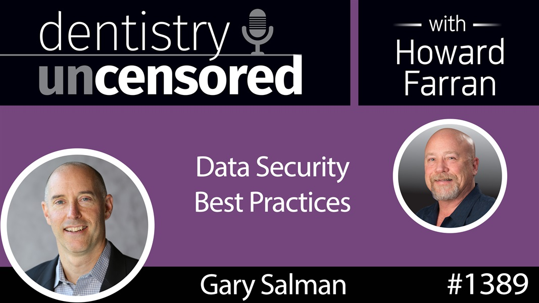 1389 Data Security Best Practices with Gary Salman, CEO of Black Talon Security : Dentistry Uncensored with Howard Farran