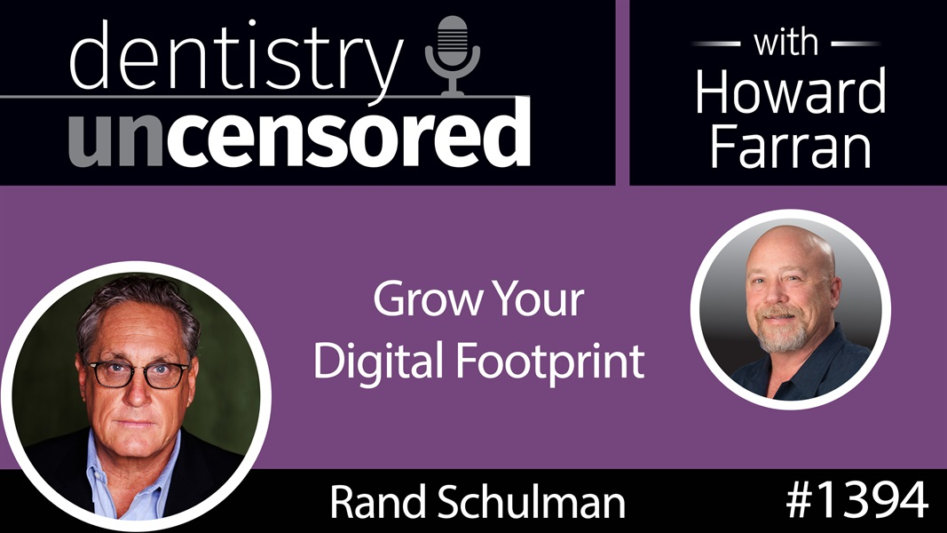 1394 Grow Your Digital Footprint with Rand Schulman, CEO of DMscore : Dentistry Uncensored with Howard Farran