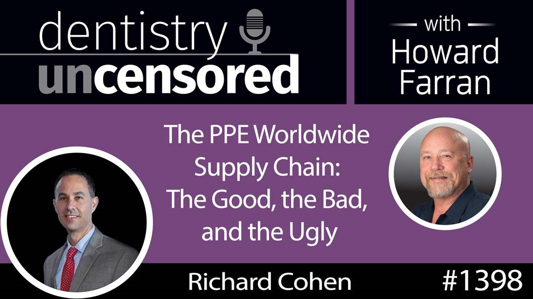 1398 The PPE Worldwide Supply Chain: The Good, the Bad, and the Ugly with Rick Cohen, Managing Director, Benco Dental : Dentistry Uncensored with Howard Farran