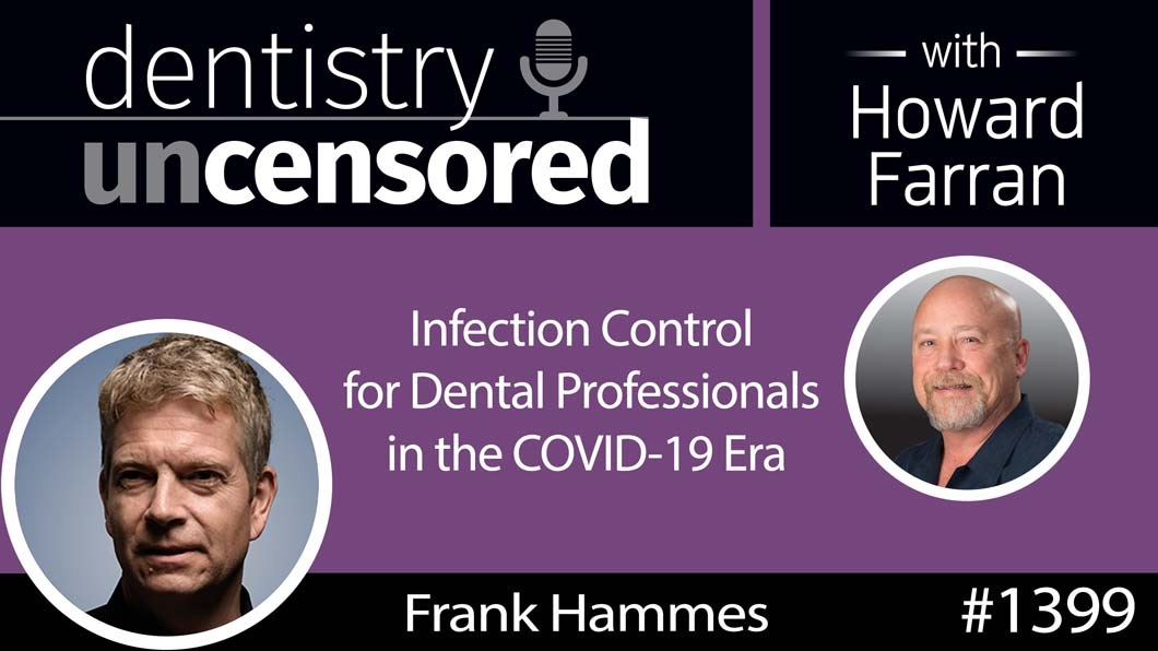 1399 Infection Control for Dental Professionals in the COVID-19 Era with Frank Hammes, CEO, IQAir : Dentistry Uncensored with Howard Farran