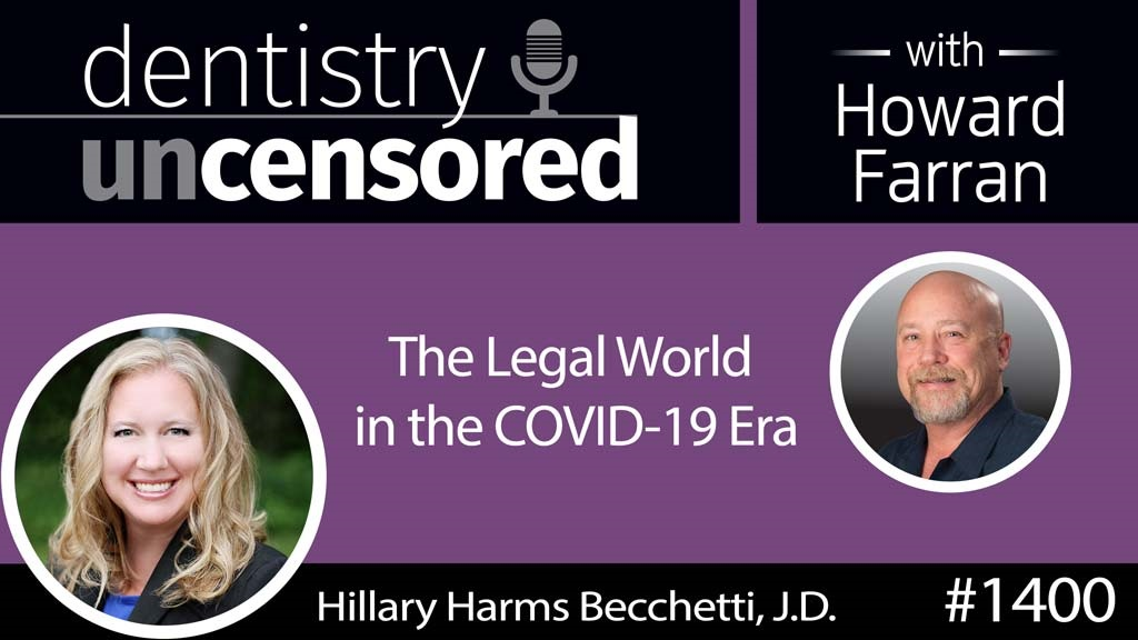 1400 The Legal World in COVID 19 with Hillary Harms Becchetti, J.D. : Dentistry Uncensored with Howard Farran