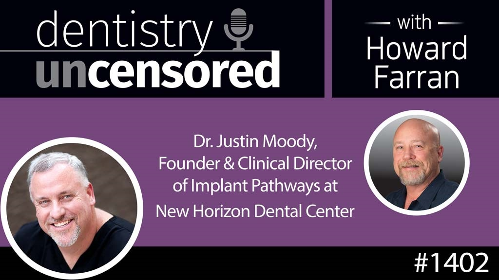 1402 Dr. Justin Moody, Founder & Clinical Director of Implant Pathways at New Horizon Dental Center : Dentistry Uncensored with Howard Farran