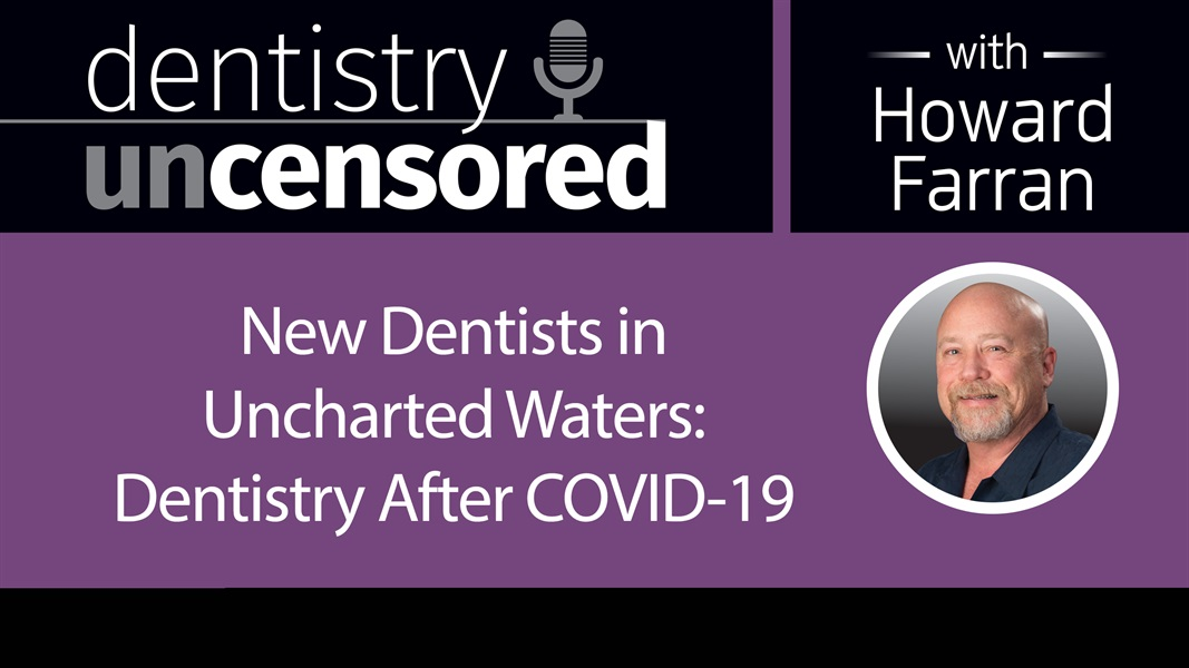 New Dentists in Uncharted Waters: Dentistry After COVID-19