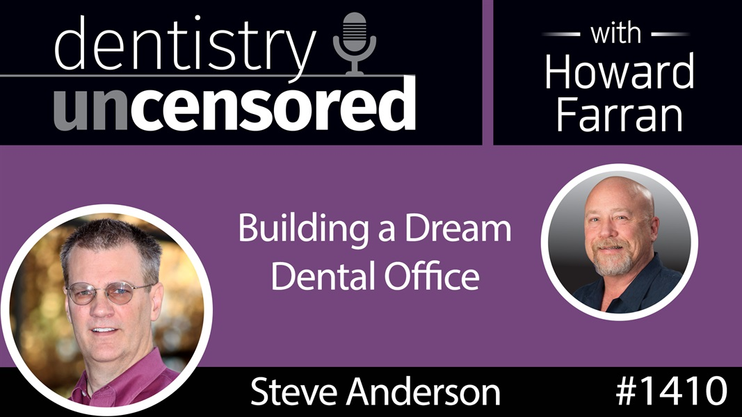 1410 Building a Dream Dental Office with Steve Anderson of Denco Dental Construction : Dentistry Uncensored with Howard Farran