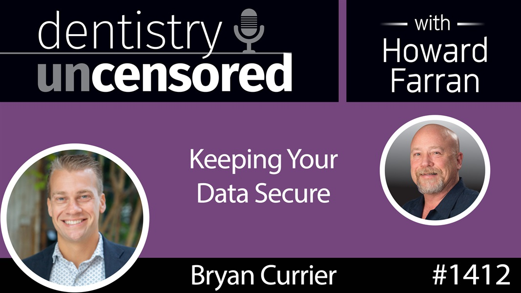 1412 Keeping Your Data Secure with Bryan Currier of Advantage Technologies : Dentistry Uncensored with Howard Farran