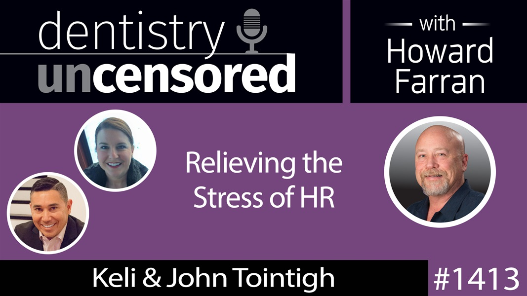 1413 Relieving the Stress of HR with Keli & John Tointigh of 406 Resources : Dentistry Uncensored with Howard Farran