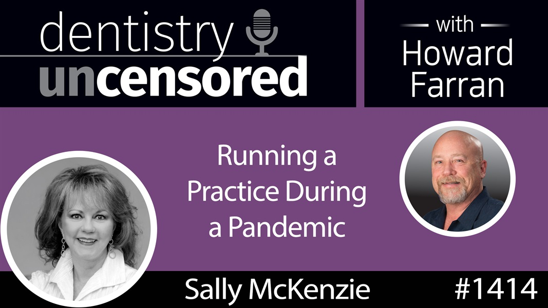 1414 Running a Practice During a Pandemic with Sally McKenzie of McKenzie Management : Dentistry Uncensored with Howard Farran