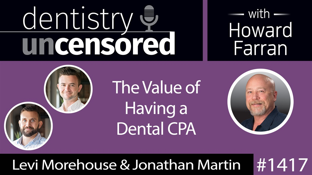 1417 The Value of Having a Dental CPA with Levi Morehouse & Jonathan Martin of Ceterus : Dentistry Uncensored with Howard Farran