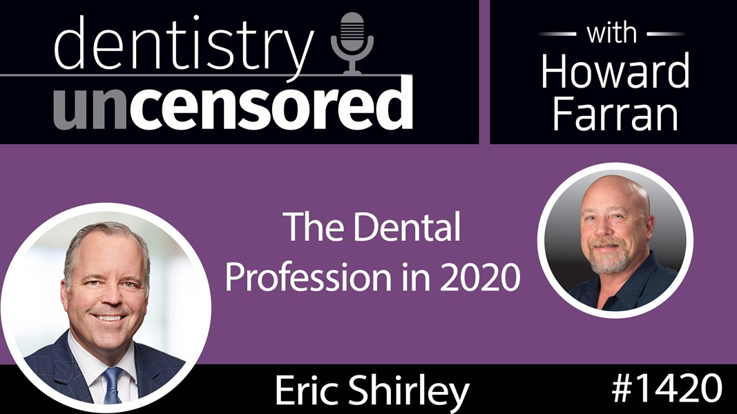 1420 Eric Shirley, President of Patterson Dental, on the Dental Profession in 2020 : Dentistry Uncensored with Howard Farran