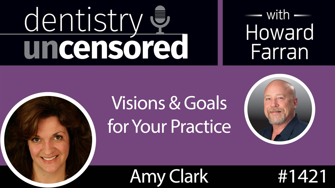 1421 Visions & Goals for Your Practice with Amy Clark of Avalon Consulting and Training : Dentistry Uncensored with Howard Farran