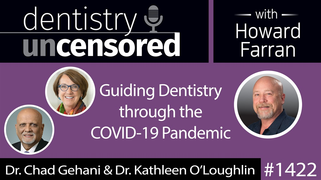 1422 American Dental Association President Dr. Chad Gehani and Executive Director Dr. Kathleen O'Loughlin : Dentistry Uncensored with Howard Farran